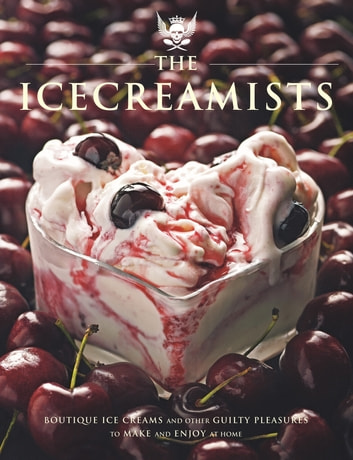 The Icecreamists - Boutique ice creams and other guilty pleasures to make and enjoy at home ebook by Matt O'connor