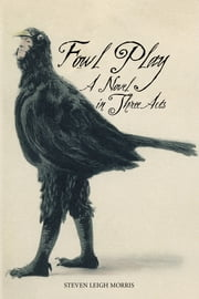 Fowl Play - A Novel in Three Acts ebook by Steven Leigh Morris
