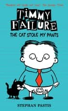 Timmy Failure: The Cat Stole My Pants ebook by