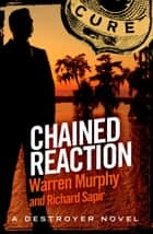 Chained Reaction - Number 34 in Series ebook by Warren Murphy, Richard Sapir
