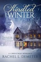 A Kindled Winter: A Christmas Romance ebook by Rachel L. Demeter