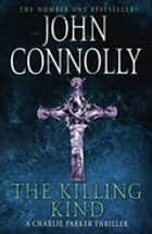The Killing Kind - A Charlie Parker Thriller: 3 ebook by John Connolly