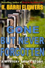 Gone But Never Forgotten (A Mystery Short Story) ebook by R. Barri Flowers