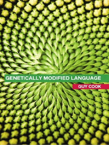 Genetically Modified Language - The Discourse of Arguments for GM Crops and Food ebook by Guy Cook