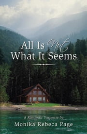All Is Not What It Seems ebook by Monika Rebeca Page
