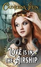 Love is in the Airship ebook by Catherine Stein