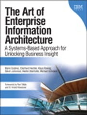 The Art of Enterprise Information Architecture - A Systems-Based Approach for Unlocking Business Insight ebook by Mario Godinez,Eberhard Hechler,Klaus Koenig,Steve Lockwood,Martin Oberhofer,Michael Schroeck