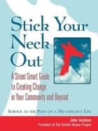 Stick Your Neck Out - A Street-Smart Guide to Creating Change in Your Community and Beyond ebook by John Graham
