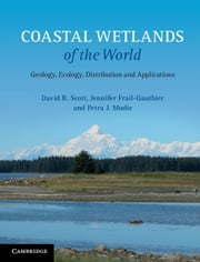 Coastal Wetlands of the World - Geology, Ecology, Distribution and Applications ebook by David B. Scott,Jennifer Frail-Gauthier,Petra J. Mudie