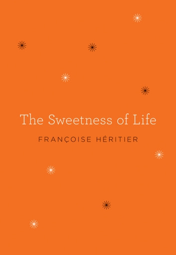 The Sweetness of Life ebook by Francoise Heritier