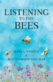 Listening to the Bees ebook by Mark Winston, Renée Sarojini Saklikar