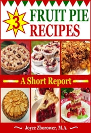3 Fruit Pie Recipes - Food and Nutrition Series ebook by Joyce Zborower, M.A.