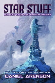 Star Stuff - Science Fiction and Fantasy Stories ebook by Daniel Arenson