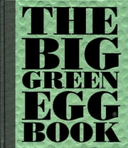 The Big Green Egg Book - Cooking on the Big Green Egg ebook by Dirk Koppes