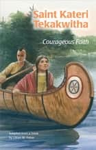 Saint Kateri Tekakwitha: Courageous Faith (ESS) ebook by Lillia M. Fisher, Barbara Kiwak