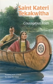 Saint Kateri Tekakwitha: Courageous Faith (ESS) ebook by Lillia M. Fisher,Barbara Kiwak