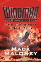 The Twisted Cross ebook by Mack Maloney