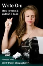 Write On: How to write and publish a book ebook by Clint McLaughlin