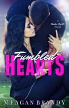 Fumbled Hearts - A Tender Hearts Novel ebook by Meagan Brandy