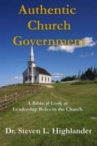 Authentic Church Government ebook by Dr. Steven L. Highlander