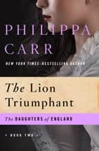 The Lion Triumphant ebook by Philippa Carr