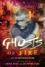 Ghosts of Fire ebook by Cherie Reich, Catherine Stine, Angela Brown,...