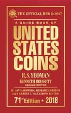 A Guide Book of United States Coins 2018 - The Official Red Book ebook by R.S. Yeoman, Kenneth Bressett