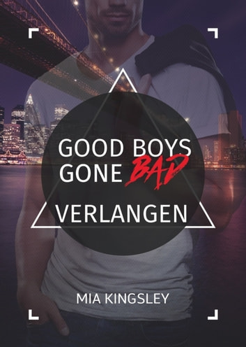 Good Boys Gone Bad - Verlangen ebook by Mia Kingsley