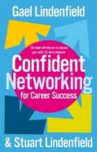Confident Networking For Career Success And Satisfaction ebook by Stuart Lindenfield,Gael Lindenfield