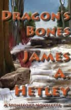 Dragon's Bones ebook by James A. Hetley
