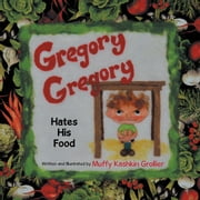 Gregory, Gregory Hates His Food ebook by Muffy Kashkin Grollier