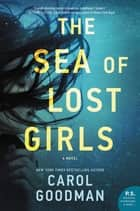 The Sea of Lost Girls - A Novel eBook by Carol Goodman