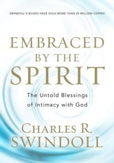 Embraced by the Spirit: The Untold Blessings of Intimacy with God ebook by Charles
