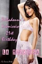 Belladonna's Submissive 21st Birthday ebook by La Marchesa