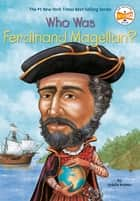 Who Was Ferdinand Magellan? ebook by Sydelle Kramer, Who HQ