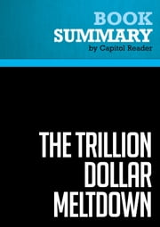Summary of The Trillion Dollar Meltdown: Easy Money, High Rollers, and the Great Credit Crash - Charles R. Morris ebook by Capitol Reader