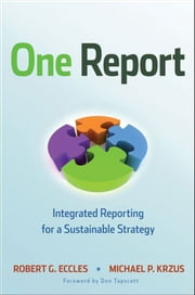 One Report - Integrated Reporting for a Sustainable Strategy ebook by Robert G. Eccles,Michael P. Krzus,Don Tapscott