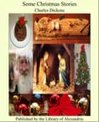 Some Christmas Stories ekitaplar by Charles Dickens
