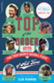 Top of the Order - 25 Writers Pick Their Favorite Baseball Player of All Time ebook by Sean Manning,W.P. Kinsella