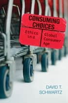 Consuming Choices ebook by David T. Schwartz