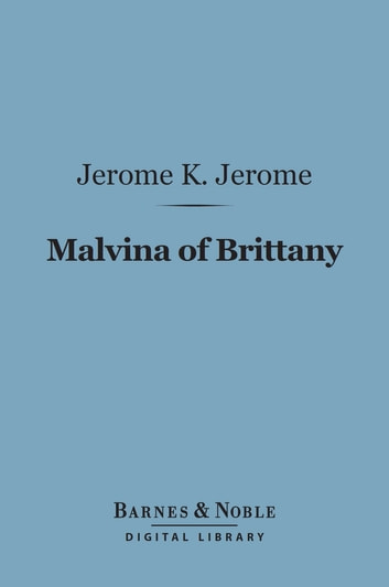 Malvina of Brittany (Barnes & Noble Digital Library) ebook by Jerome K. Jerome
