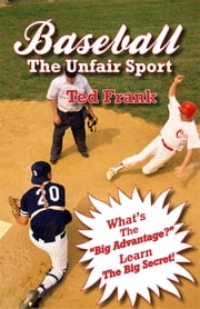 Baseball - The Unfair Sport ebook by Ted Frank