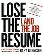 Lose the Resume, Land the Job ebook by Gary Burnison