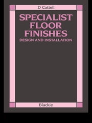 Specialist Floor Finishes - Design and Installation ebook by D Cattell