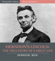 Herndon's Lincoln: The True Story of a Great Life ebook by William H. Herndon