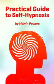 Practical Guide to Self-Hypnosis ebook by Melvin Powers