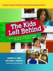 The Kids Left Behind - Catching Up the Underachieving Children of Poverty ebook by Robert D. Barr,William H. Parrett