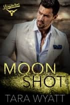 Moon Shot ebook by Tara Wyatt