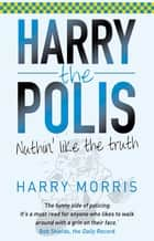 Nuthin' Like The Truth - Harry the Polis ebook by