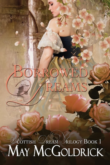 Borrowed Dreams - Scottish Dream Trilogy ebook by May McGoldrick